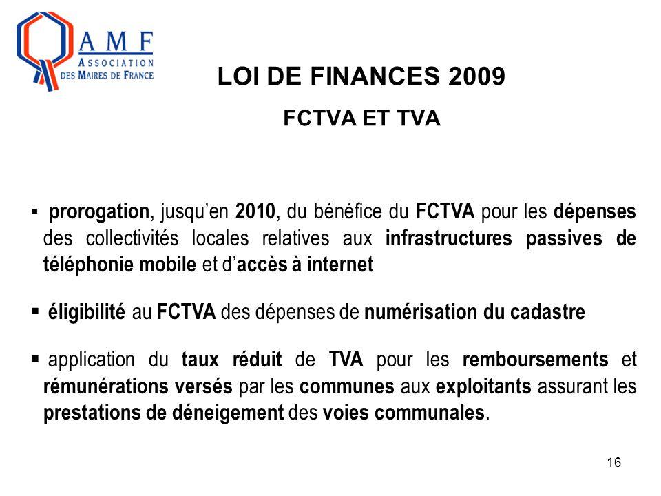 16 LOI DE FINANCES 2009 FCTVA ET TVA  prorogation, jusqu'en 2010, du bénéfice du FCTVA pour les dépenses des collectivités locales relatives aux infr