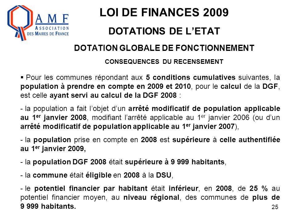 25 LOI DE FINANCES 2009 DOTATIONS DE L'ETAT DOTATION GLOBALE DE FONCTIONNEMENT CONSEQUENCES DU RECENSEMENT  Pour les communes répondant aux 5 conditi