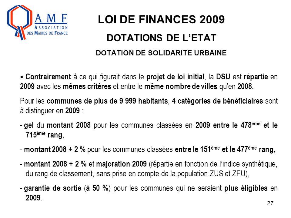 27 LOI DE FINANCES 2009 DOTATIONS DE L'ETAT DOTATION DE SOLIDARITE URBAINE  Contrairement à ce qui figurait dans le projet de loi initial, la DSU est