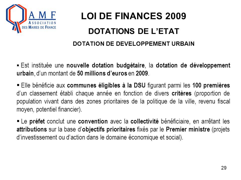 29 LOI DE FINANCES 2009 DOTATIONS DE L'ETAT DOTATION DE DEVELOPPEMENT URBAIN  Est instituée une nouvelle dotation budgétaire, la dotation de développ