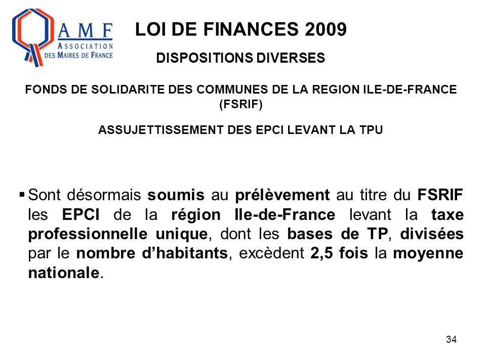 34 LOI DE FINANCES 2009 DISPOSITIONS DIVERSES FONDS DE SOLIDARITE DES COMMUNES DE LA REGION ILE-DE-FRANCE (FSRIF) ASSUJETTISSEMENT DES EPCI LEVANT LA