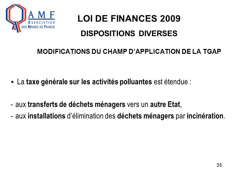 35 LOI DE FINANCES 2009 DISPOSITIONS DIVERSES MODIFICATIONS DU CHAMP D'APPLICATION DE LA TGAP  La taxe générale sur les activités polluantes est éten