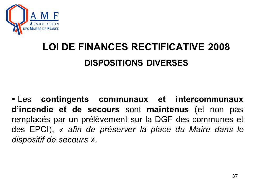 37 LOI DE FINANCES RECTIFICATIVE 2008 DISPOSITIONS DIVERSES  Les contingents communaux et intercommunaux d'incendie et de secours sont maintenus (et
