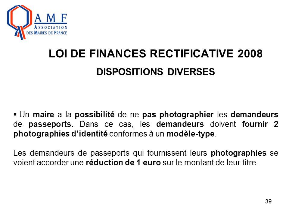 39 LOI DE FINANCES RECTIFICATIVE 2008 DISPOSITIONS DIVERSES  Un maire a la possibilité de ne pas photographier les demandeurs de passeports. Dans ce