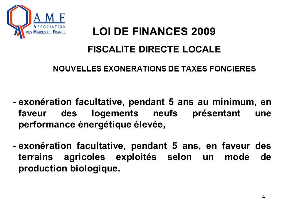 4 LOI DE FINANCES 2009 FISCALITE DIRECTE LOCALE NOUVELLES EXONERATIONS DE TAXES FONCIERES -exonération facultative, pendant 5 ans au minimum, en faveu