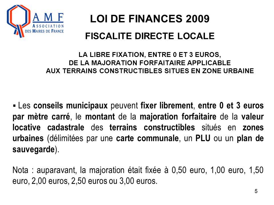 5 LOI DE FINANCES 2009 FISCALITE DIRECTE LOCALE LA LIBRE FIXATION, ENTRE 0 ET 3 EUROS, DE LA MAJORATION FORFAITAIRE APPLICABLE AUX TERRAINS CONSTRUCTI