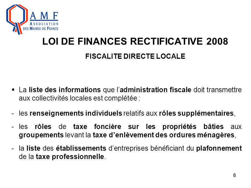 6 LOI DE FINANCES RECTIFICATIVE 2008 FISCALITE DIRECTE LOCALE  La liste des informations que l'administration fiscale doit transmettre aux collectivi