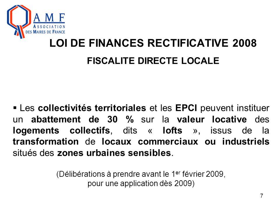 7 LOI DE FINANCES RECTIFICATIVE 2008 FISCALITE DIRECTE LOCALE  Les collectivités territoriales et les EPCI peuvent instituer un abattement de 30 % su