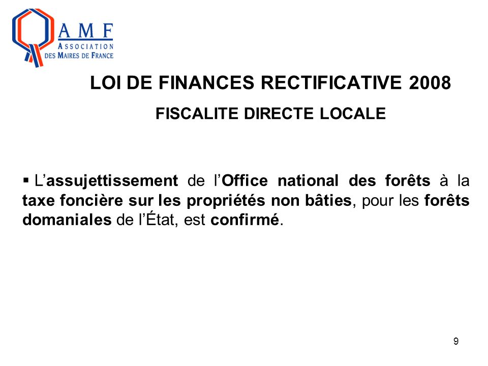 9 LOI DE FINANCES RECTIFICATIVE 2008 FISCALITE DIRECTE LOCALE  L'assujettissement de l'Office national des forêts à la taxe foncière sur les propriét