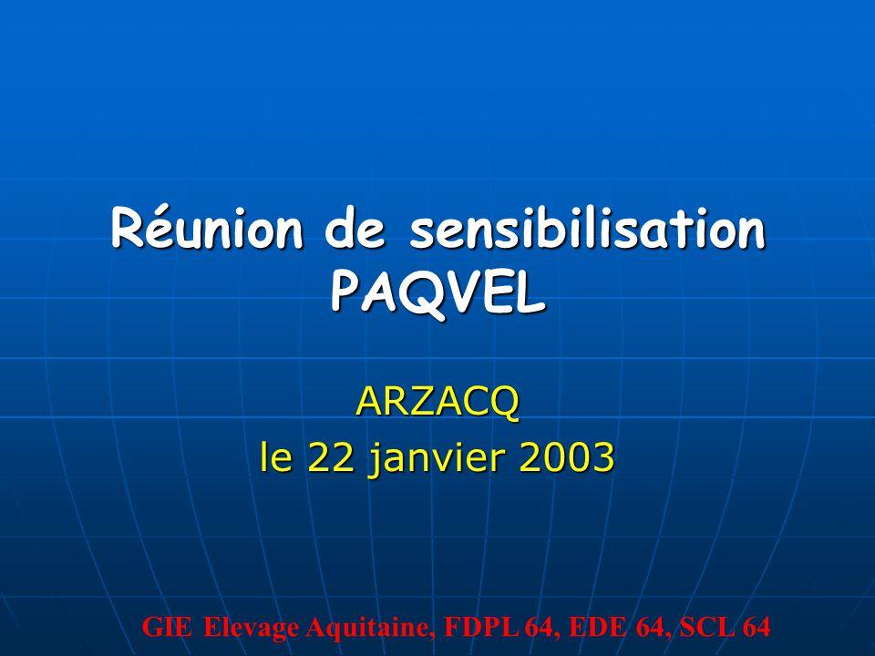Réunion de sensibilisation PAQVEL ARZACQ le 22 janvier 2003 GIE Elevage Aquitaine, FDPL 64, EDE 64, SCL 64