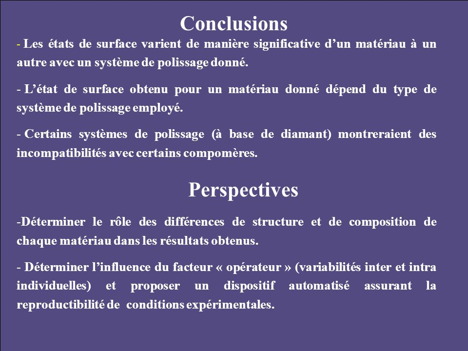 Conclusions - Les états de surface varient de manière significative d'un matériau à un autre avec un système de polissage donné. - L'état de surface o