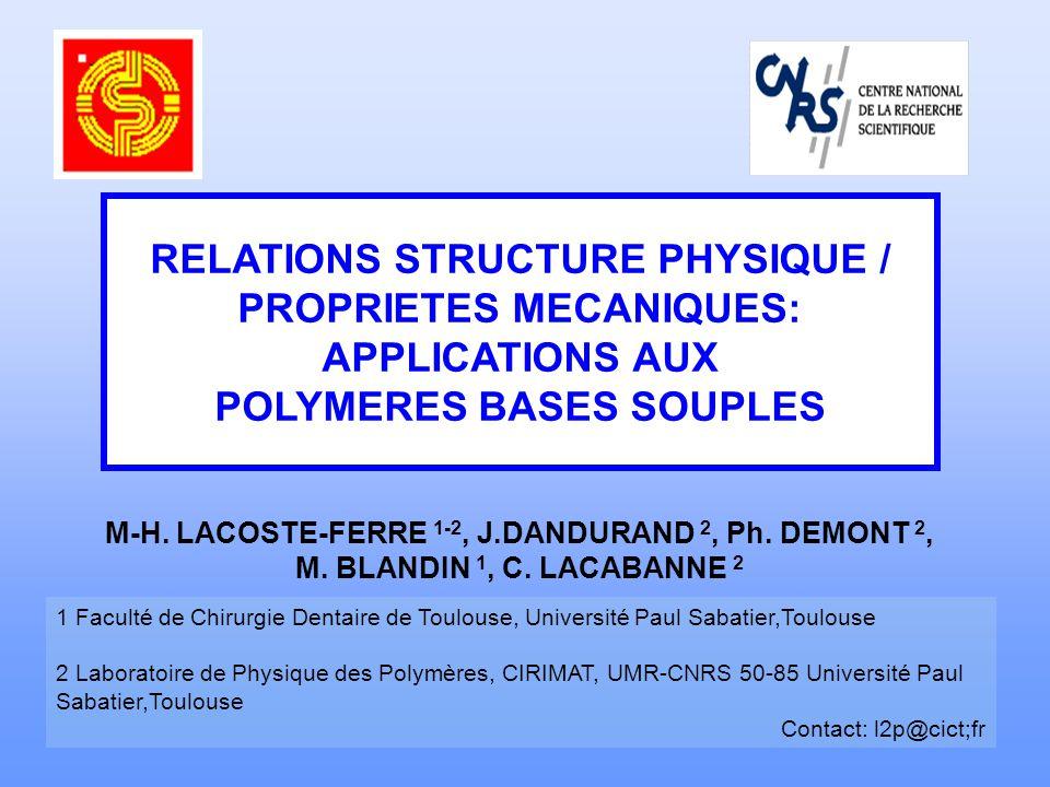 RELATIONS STRUCTURE PHYSIQUE / PROPRIETES MECANIQUES: APPLICATIONS AUX POLYMERES BASES SOUPLES M-H. LACOSTE-FERRE 1-2, J.DANDURAND 2, Ph. DEMONT 2, M.