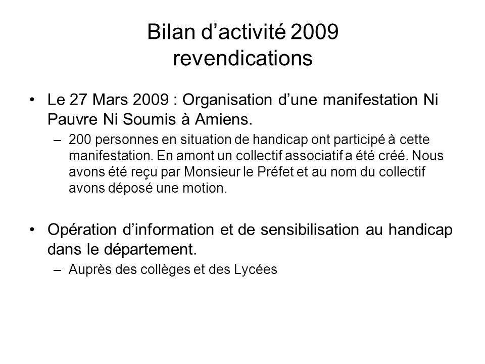 Bilan d'activité 2009 revendications Le 27 Mars 2009 : Organisation d'une manifestation Ni Pauvre Ni Soumis à Amiens. –200 personnes en situation de h