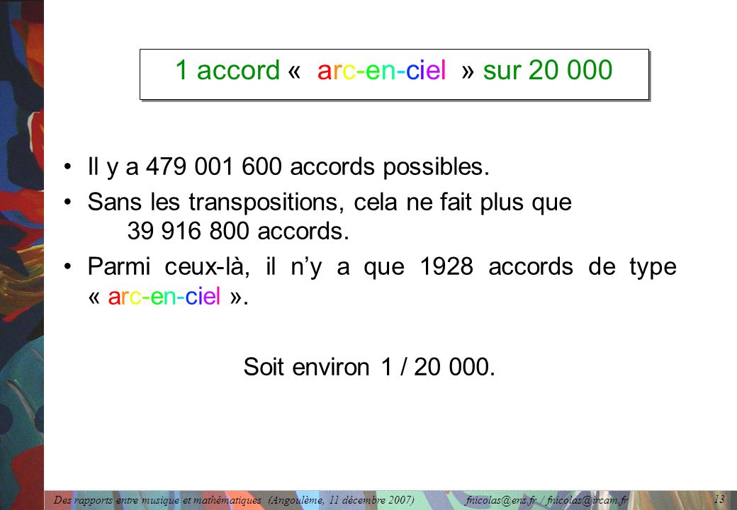 Des rapports entre musique et mathématiques (Angoulème, 11 décembre 2007) fnicolas@ens.fr / fnicolas@ircam.fr 13 1 accord « arc-en-ciel » sur 20 000 I