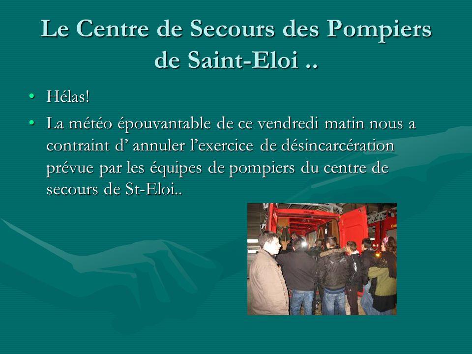 Le Centre de Secours des Pompiers de Saint-Eloi.. Hélas!Hélas.