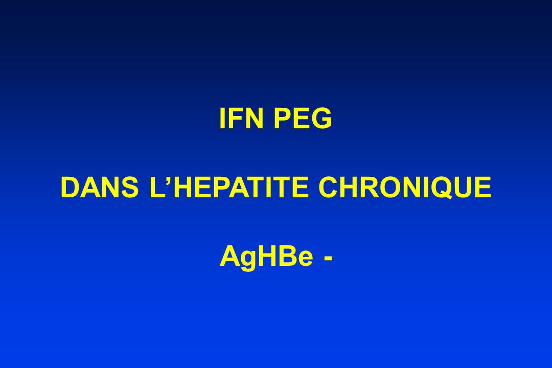IFN PEG DANS L'HEPATITE CHRONIQUE AgHBe -