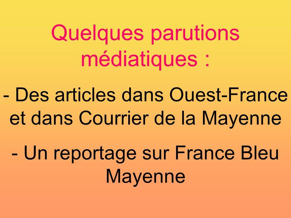 Quelques parutions médiatiques : - Des articles dans Ouest-France et dans Courrier de la Mayenne - Un reportage sur France Bleu Mayenne