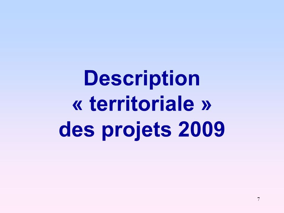 7 Description « territoriale » des projets 2009