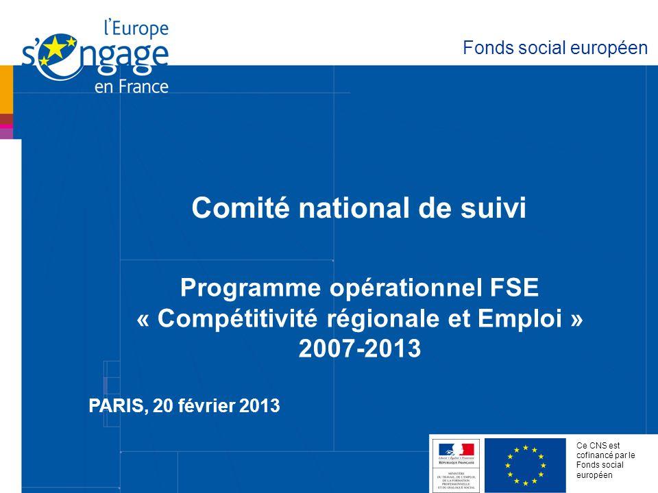 Comité national de suivi PARIS, 20 février 2013 Fonds social européen Programme opérationnel FSE « Compétitivité régionale et Emploi » 2007-2013 Ce CN