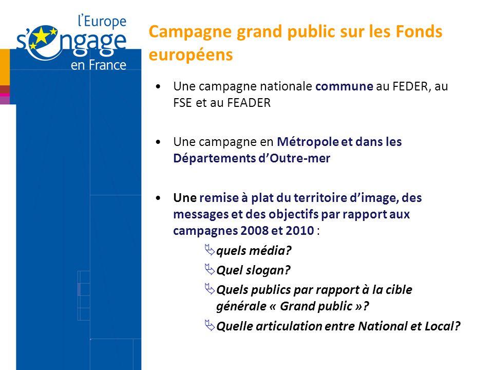 Campagne grand public sur les Fonds européens Une campagne nationale commune au FEDER, au FSE et au FEADER Une campagne en Métropole et dans les Dépar