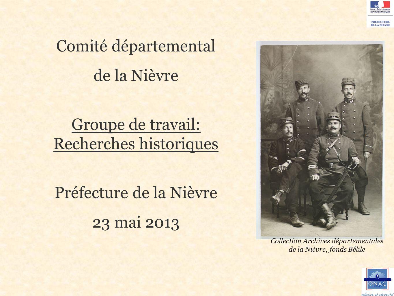 Comité départemental de la Nièvre Groupe de travail: Recherches historiques Préfecture de la Nièvre 23 mai 2013 Collection Archives départementales de la Nièvre, fonds Bélile