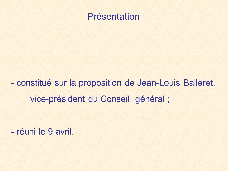 Présentation - constitué sur la proposition de Jean-Louis Balleret, vice-président du Conseil général ; - réuni le 9 avril.
