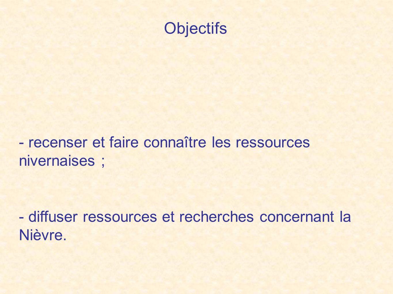 Objectifs - recenser et faire connaître les ressources nivernaises ; - diffuser ressources et recherches concernant la Nièvre.