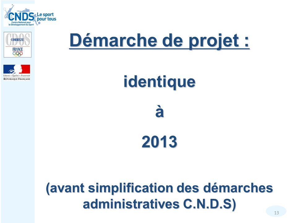 13 Démarche de projet : identiqueà2013 (avant simplification des démarches administratives C.N.D.S)