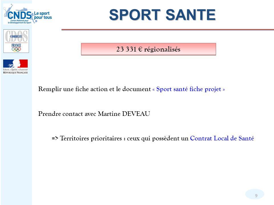9 Remplir une fiche action et le document « Sport santé fiche projet » Prendre contact avec Martine DEVEAU => Territoires prioritaires : ceux qui poss