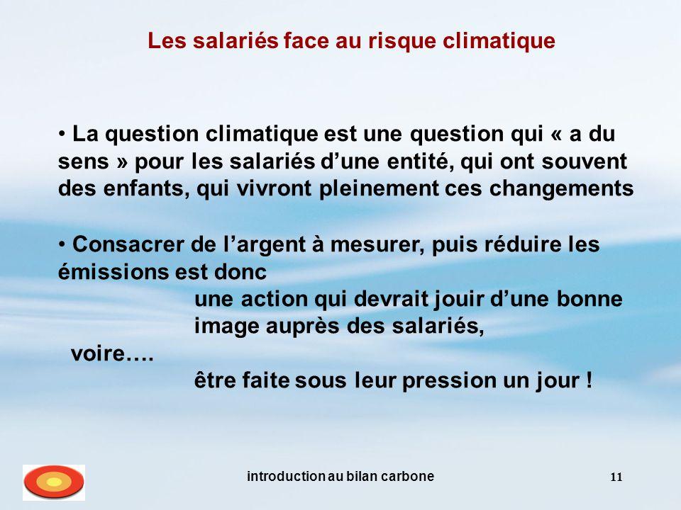 introduction au bilan carbone11 Les salariés face au risque climatique La question climatique est une question qui « a du sens » pour les salariés d'u