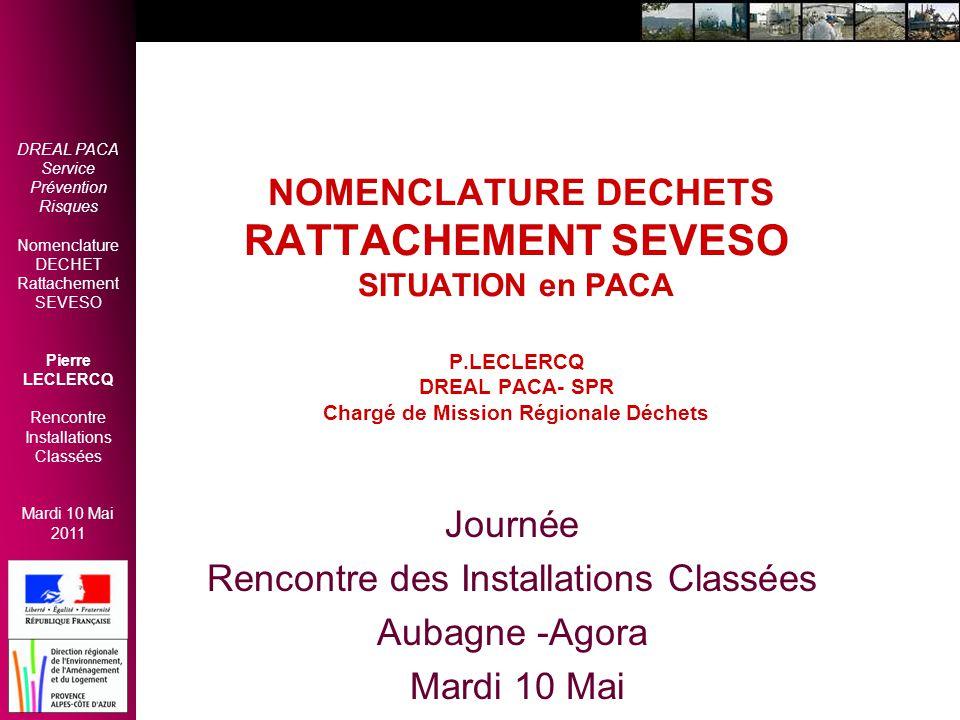 DREAL PACA Service Prévention Risques Nomenclature DECHET Rattachement SEVESO Pierre LECLERCQ Rencontre Installations Classées Mardi 10 Mai 2011 NOMEN