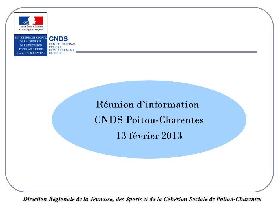 1 Direction Régionale de la Jeunesse, des Sports et de la Cohésion Sociale de Poitou-Charentes Réunion d'information CNDS Poitou-Charentes 13 février 2013