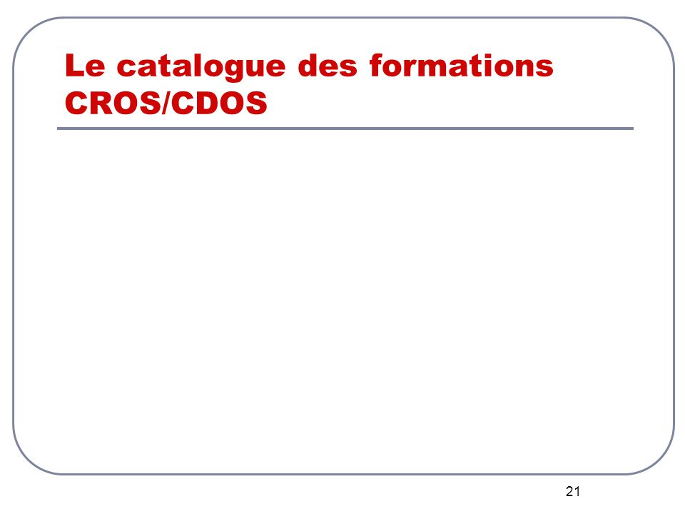 21 Le catalogue des formations CROS/CDOS