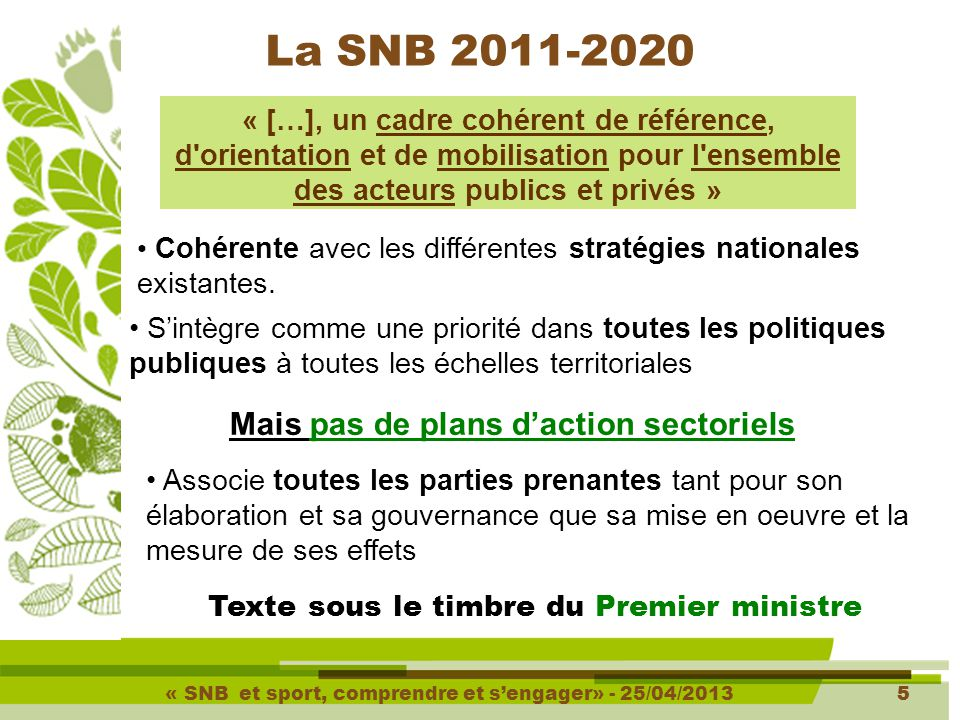 « SNB et sport, comprendre et s'engager» - 25/04/20135 5 Cohérente avec les différentes stratégies nationales existantes.