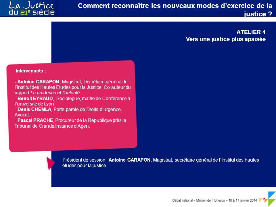 Débat national – Maison de l ' Unesco – 10 & 11 janvier 2014 Le citoyen au cœur du service public de la Justice Intervenants : - Antoine GARAPON, Magi