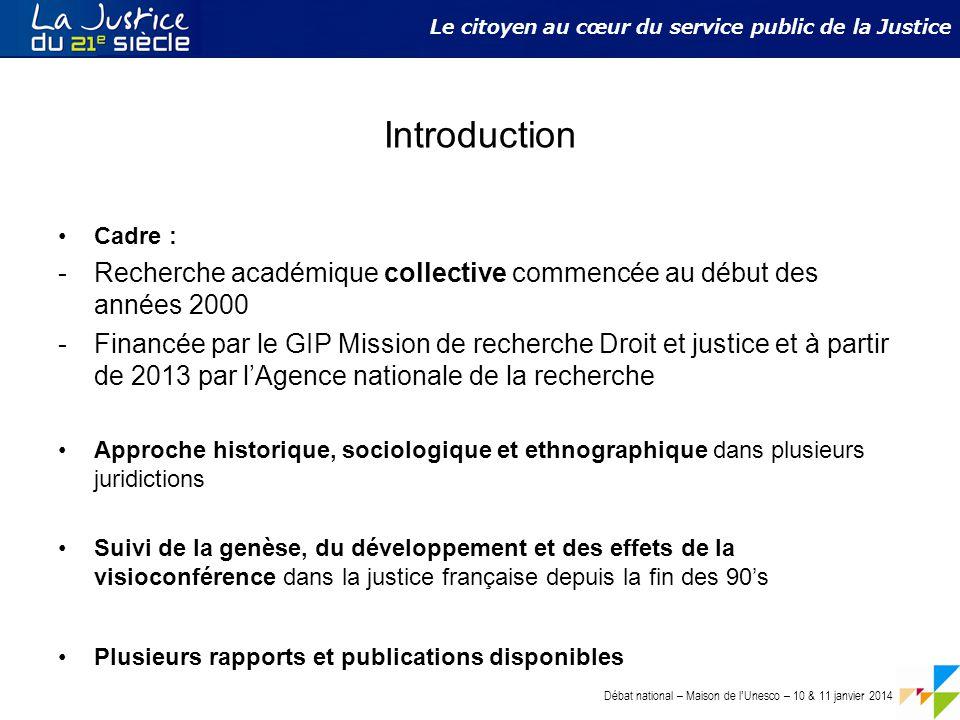 Débat national – Maison de l ' Unesco – 10 & 11 janvier 2014 Le citoyen au cœur du service public de la Justice Introduction Cadre : -Recherche académ