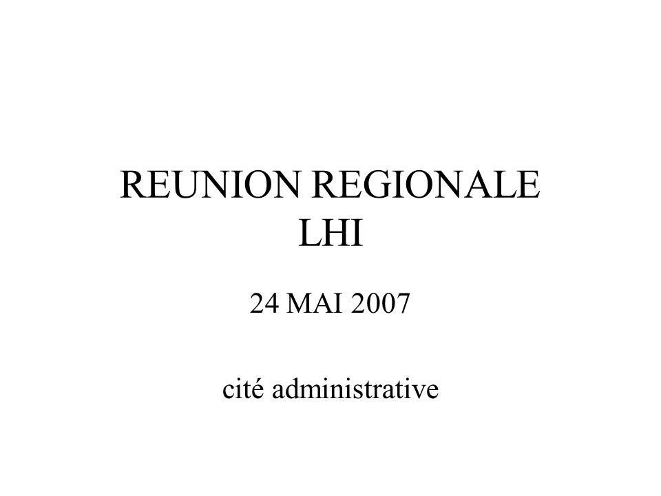 REUNION REGIONALE LHI 24 MAI 2007 cité administrative