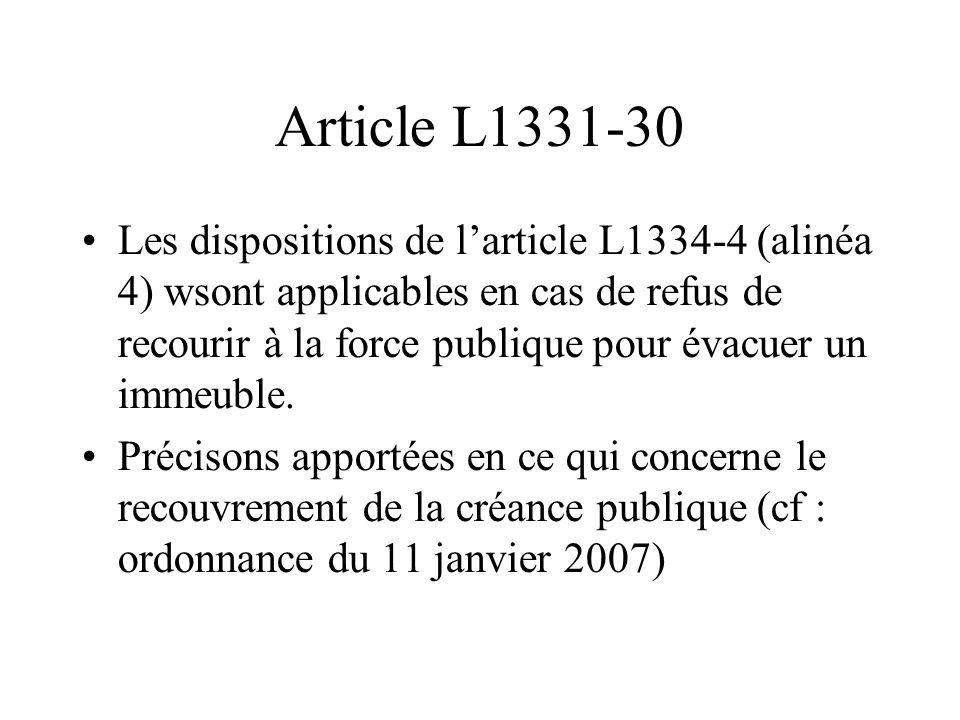 Article L1331-30 Les dispositions de l'article L1334-4 (alinéa 4) wsont applicables en cas de refus de recourir à la force publique pour évacuer un immeuble.