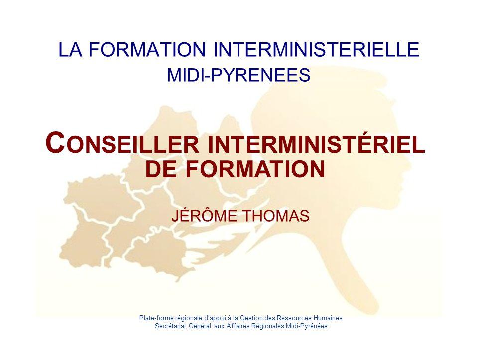 Plate-forme régionale d'appui à la Gestion des Ressources Humaines Secrétariat Général aux Affaires Régionales Midi-Pyrénées LA FORMATION INTERMINISTE