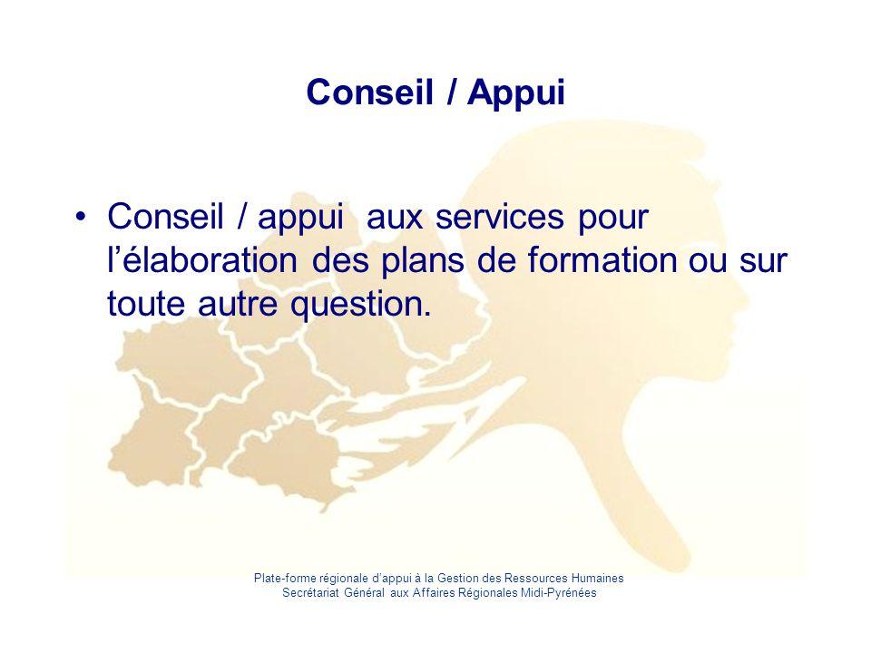 Plate-forme régionale d'appui à la Gestion des Ressources Humaines Secrétariat Général aux Affaires Régionales Midi-Pyrénées Conseil / Appui Conseil /