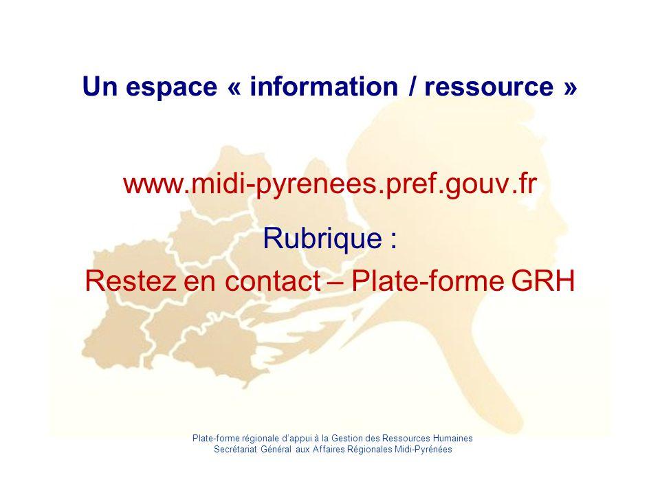 Plate-forme régionale d'appui à la Gestion des Ressources Humaines Secrétariat Général aux Affaires Régionales Midi-Pyrénées Un espace « information /