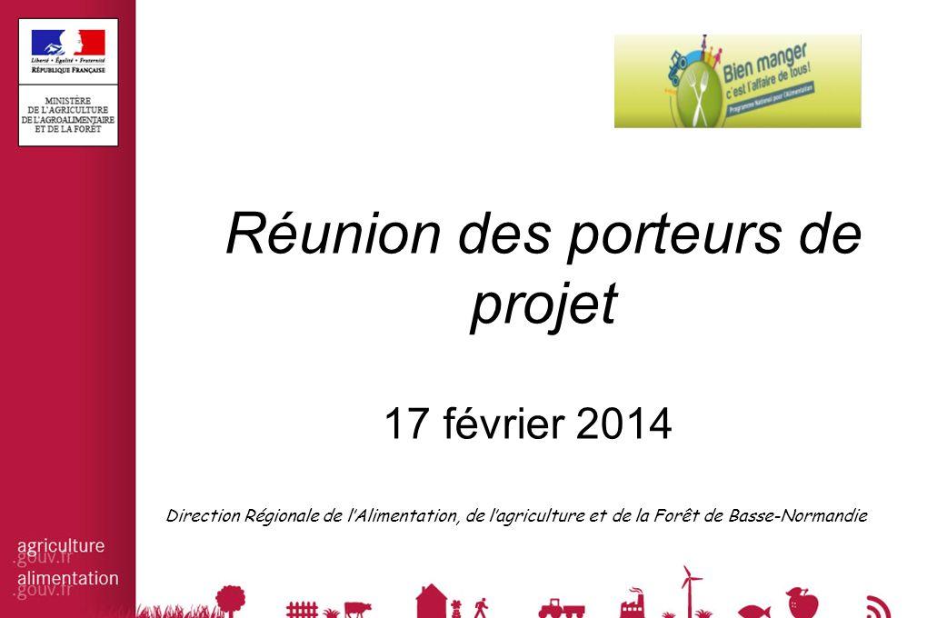 Réunion des porteurs de projet 17 février 2014 Direction Régionale de l'Alimentation, de l'agriculture et de la Forêt de Basse-Normandie