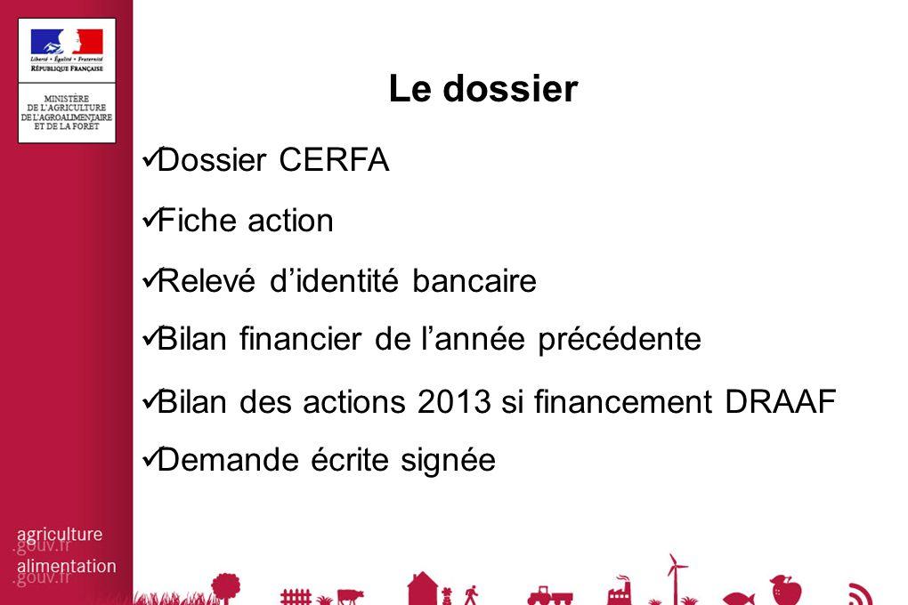 Le dossier Dossier CERFA Fiche action Relevé d'identité bancaire Bilan des actions 2013 si financement DRAAF Bilan financier de l'année précédente Demande écrite signée