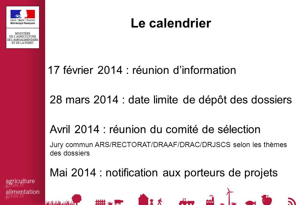 Le calendrier 17 février 2014 : réunion d'information 28 mars 2014 : date limite de dépôt des dossiers Avril 2014 : réunion du comité de sélection Jury commun ARS/RECTORAT/DRAAF/DRAC/DRJSCS selon les thèmes des dossiers Mai 2014 : notification aux porteurs de projets