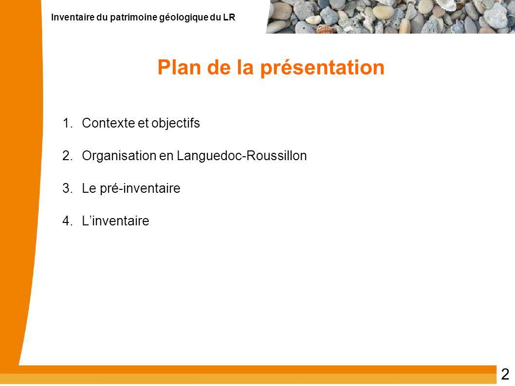 Inventaire du patrimoine géologique du LR 2 Plan de la présentation 1.Contexte et objectifs 2.Organisation en Languedoc-Roussillon 3.Le pré-inventaire