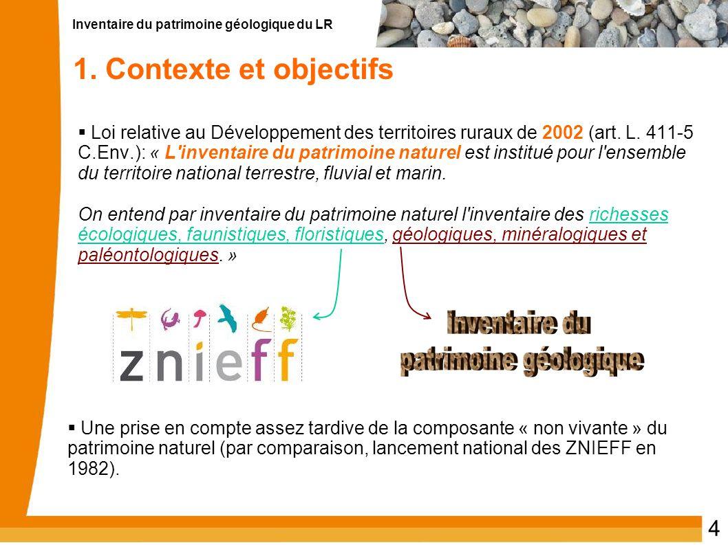Inventaire du patrimoine géologique du LR 4 1. Contexte et objectifs  Loi relative au Développement des territoires ruraux de 2002 (art. L. 411-5 C.E
