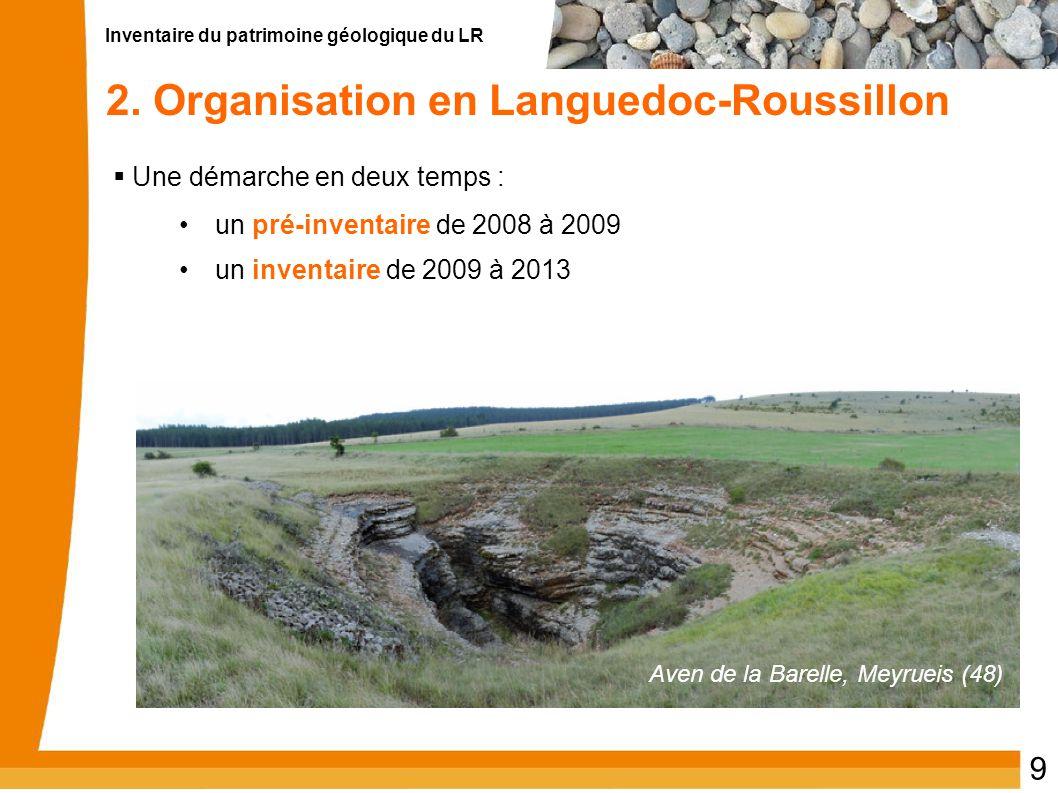 Inventaire du patrimoine géologique du LR 9 2. Organisation en Languedoc-Roussillon  Une démarche en deux temps : un pré-inventaire de 2008 à 2009 un
