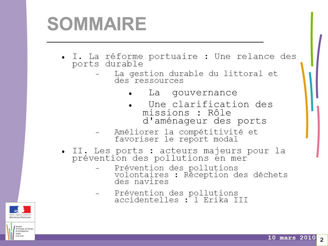 Pages 2 10 mars 2010 SOMMAIRE I. La réforme portuaire : Une relance des ports durable  La gestion durable du littoral et des ressources La gouvernanc