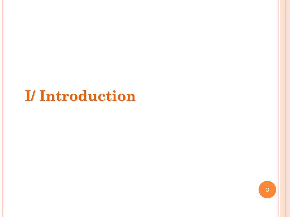 3 I/ Introduction