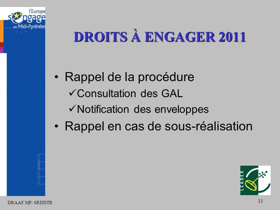 DRAAF MP- SRDDTR 11 DROITS À ENGAGER 2011 Rappel de la procédure Consultation des GAL Notification des enveloppes Rappel en cas de sous-réalisation
